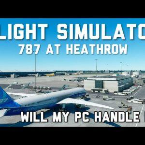 Flight Simulator | 787 At Heathrow | Pushing My GTX970 To The Limits