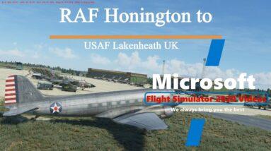 Microsoft Flight Simulator 2020 RAF and USAF C47 Vintage Flight - RAF Honington to Lakenheath UK