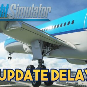 Microsoft Flight Simulator 2020 SIM UPDATE DELAYED