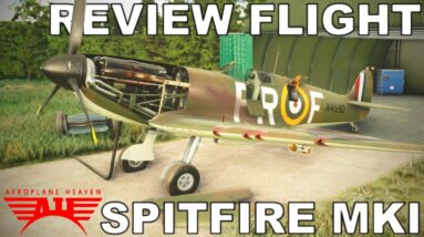 Aeroplane Heaven - Supermarine Spitfire MK I | Review Flight | Microsoft Flight Simulator